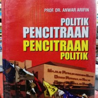 POLITIK PENCITRAAN PENCITRAAN POLITIK - ANWAR ARIFIN