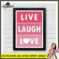 Poster Inspiratif Live Laugh Love Pigura Hiasan Rumah