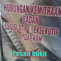 Buku Hubungan Kemitraan Badan Legislatif & Eksekutif di DaerahSiswanto