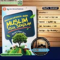 Panduan Mendidik Anak Muslim Usia Sekolah - Darul Haq - Karmedia