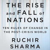 The Rise and Fall of Nations Forces of Change in the Post-Crisis World