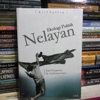 EKOLOGI POLITIK NELAYAN oleh Arif Satria