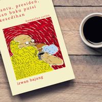 Hantu, Presiden, dan Buku Puisi Kesedihan, Irwan Bajang