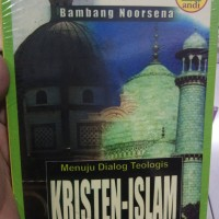 Menuju Dialog Teologis Kristen-Islam-Bambang Noorsena