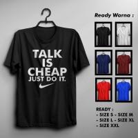 Kaos/Tshirt Talk Is Cheap Just Do It Murah Keren