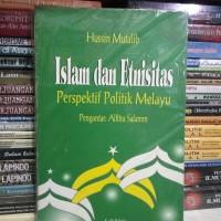 Islam dan Etnisitas perspektif politik Melayu oleh Hussain Mutalib