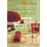 Buku Having a Mary Heart in a Martha World-Joanna Weaver