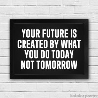 Poster Inspiratif - Your future is created by what you do today #2