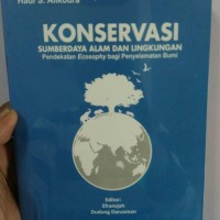 Konservasi Sumberdaya Alam dan Lingkungan: Pendekatan Ecosophy-Hadi S.