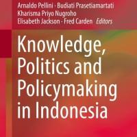 Knowledge, Politics and Policymaking in Indonesia - Arnaldo Pellini