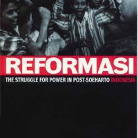 Reformasi The Struggle for Power in Post-Soeharto Indonesia