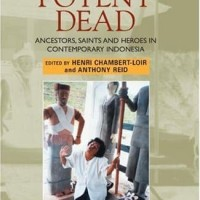 The Potent Dead:Ancestors, Saints and Heroes in Contemporary Indonesia