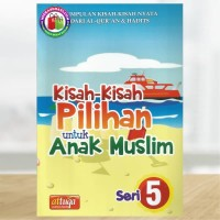 Kisah-Kisah Pilihan untuk Anak Muslim - Seri 5