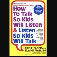 How to Talk So Kids Will Listen & Listen So Kids Will Talk - Adele Fa