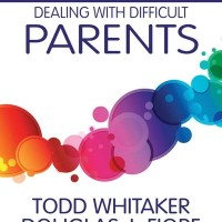 A School Leader's Guide to Dealing with Difficult Parents - Todd Whita