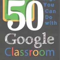 50 Things You Can Do with Google Classroom - Dave Burgess