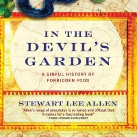 In the Devil's Garden, A Sinful History of Forbidden Food - Stewart Le