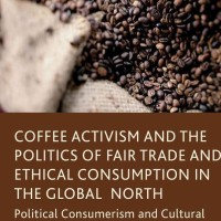Coffee Activism and the Politics of Fair Trade and Ethical Consumption