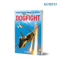 DOGFIGHT – Kisah-kisah Hebat di Udara