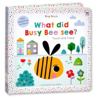 Tiny Town What did Busy Bee See? Touch and Trace Board Book With Peeph