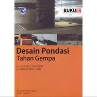 Buku Desain Pondasi Tahan Gempa, Sesuai SNI 03-1726-2002 Dan SNI 03-28