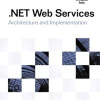 .Net web services architecture and implementation - Keith Ballinger