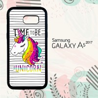 Casing Samsung A5 2017 Custom Hardcase HP Time to be a Unicorn L0445