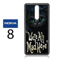 Casing Nokia 8 Cat Cheshire Were All Mad Here Hard Case Custom