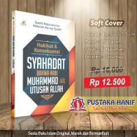 Buku Hakikat Dan Konsekuensi Syahadat Nabi Muhammad Utusan Allah