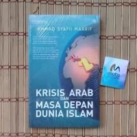 KRISIS ARAB DAN MASA DEPAN DUNIA ISLAM -- Ahmad Syafii Maarif