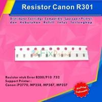 Resistor Canon R301 Error B200 / P10 752, Printer IP2270 MP258 MP287 M