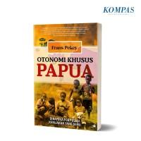 OTONOMI KHUSUS PAPUA – Dinamika Formulasi Kebijakan yang Semu