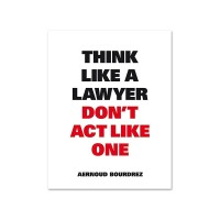 Think Like a Lawyer Dont Act Like One