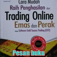 Buku Cara Mudah Raih Penghasilan dari Trading Online Emas dan Perak
