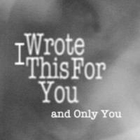 I Wrote This For You and Only You (by Iain Thomas, Jon Ellis) [eBook]
