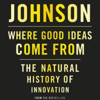 Where Good Ideas Come From_ The Natural History of Innovation - Steven