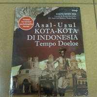 BUKU Asal-Usul Kota-Kota Di Indonesia Tempo Doeloe -Zaenuddin HM