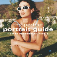 The Perfect Portrait Guide - How to Photograph People ( eBook )