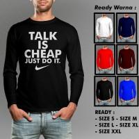 Kaos Talk Is Cheap Just Do It Tangan Panjang Murah Keren