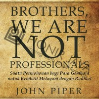 BROTHERS, WE ARE NOT PROFESSIONALS, John Piper