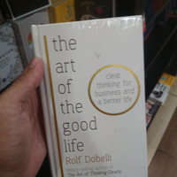 The Art of the Good Life: Clear Thinking for Business and a Better Lif