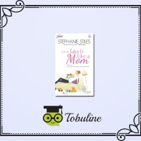 NOVEL TAKE IT LIKE A MOM HAMIL MUDA SEMBARI MENGURUS BALITA SUPERAKTIF