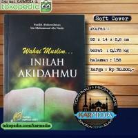 Wahai Muslim Inilah Akidahmu - Pustaka Imam Asy Syafii - Karmedia