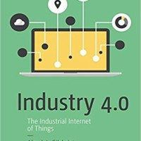 Industry 4.0 - The Industrial Internet of Things
