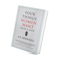 Four Things Women Want From A Man By AR Bernard (Indonesia)