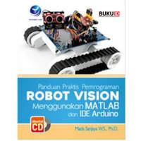 Buku Panduan Praktis Pemrograman Robot Vision Menggunakan Matlab Dan I