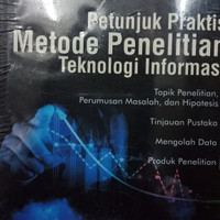 Petunjuk praktis metode penelitian teknologi informasi