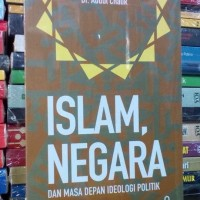 Islam, Negara dan Masa Depan Ideologi Politik: Abdul Chalik