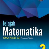 Jelajah matematika 3 kelas 12 program wajib kur 2013 revisi 2016