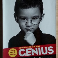 How To Raise The Next Genius (Usia 0 - 12 Tahun)